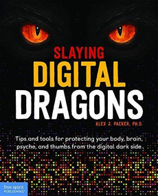 Slaying Digital Dragons (Tips and tools for protecting your body, brain, psyche, and thumbs from the digital dark side) by Alex J. Packer, Jon Davis, 9781631985966