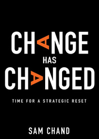 Change Has Changed (Time for a Strategic Reset) by Samuel R. Chand, 9781641237192