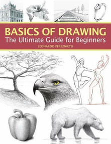 Basics of Drawing (The Ultimate Guide for Beginners) by Leonardo Pereznieto, 9781684620166