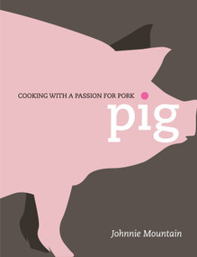 Pig (Cooking with a Passion for Pork) - 9781848990364 by Johnnie Mountain, 9781848990364