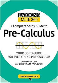 Barron's Math 360: A Complete Study Guide to Pre-Calculus with Online Practice by Lawrence S. Leff, Elizabeth Waite, 9781506281384