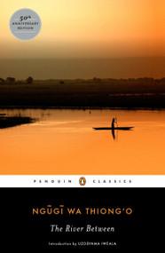 The River Between by Ngugi wa Thiong'o, Uzodinma Iweala, Chinua Achebe, 9780143107491