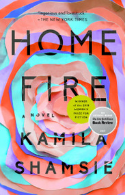 Home Fire (A Novel) by Kamila Shamsie, 9780735217690