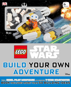 LEGO Star Wars: Build Your Own Adventure (With a Rebel Pilot Minifigure and Exclusive Y-Wing Starfighter) by DK, Daniel Lipkowitz, 9781465450456