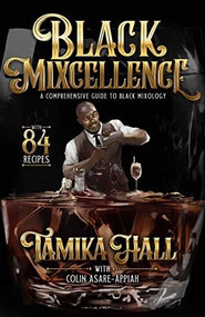 Black Mixcellence: (A Comprehensive Guide to Black Mixology) by Tamika Hall, Colin Asare-Appiah, 9781954220188