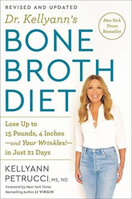 Dr. Kellyann's Bone Broth Diet (Lose Up to 15 Pounds, 4 Inches-and Your Wrinkles!-in Just 21 Days) by Kellyann Petrucci, 9780593233986