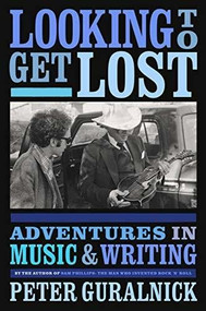 Looking To Get Lost (Adventures in Music and Writing) - 9780316412605 by Peter Guralnick, 9780316412605