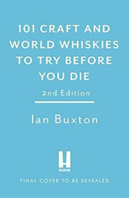 101 Craft and World Whiskies to Try Before You Die by Ian Buxton, 9781472279019