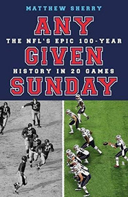 Any Given Sunday (The NFL's Epic 100-Year History in 20 Games) - 9781474613668 by Matthew Sherry, 9781474613668