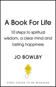 The A Book For Life (10 steps to spiritual wisdom, a clear mind and lasting happiness) by Jo Bowlby, 9781529340174