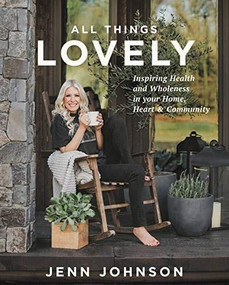 All Things Lovely (Inspiring Health and Wholeness in Your Home, Heart, and Community) by Jenn Johnson, 9781546015727