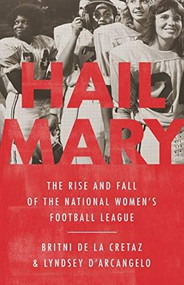 Hail Mary (The Rise and Fall of the National Women's Football League) by Britni de la Cretaz, Lyndsey D'Arcangelo, 9781645036623