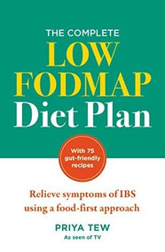 The Complete Low-FODMAP Diet Plan (Relieve symptoms of IBS using a food-first approach) by Priya Tew, 9781783254668