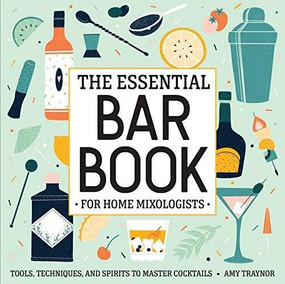 The Essential Bar Book for Home Mixologists (Tools, Techniques, and Spirits to Master Cocktails) by Amy Traynor, 9781646117154