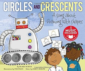 Circles and Crescents (A Song about Drawing with Shapes) by Blake Hoena, Tim Palin, Emily Arrow, Emily Arrow, 9781684100156