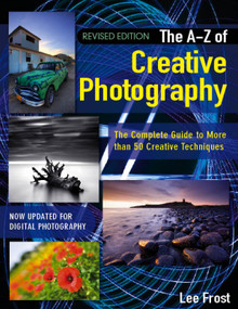 New A-Z of Creative Photography (Over 50 Techniques Explained in Full) by Lee Frost, 9780715338247