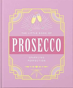 The Little Book of Prosecco (Sparkling Perfection) (Miniature Edition) by Orange Hippo, 9781800690196