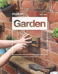 Maker. Garden (15 Step-by-Step Projects for Outdoor Living) by Kerry Allen, 9781787392694