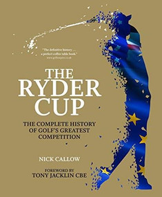 The Ryder Cup (The Complete History of Golf's Greatest Competition) by Chris Hawkes, Tony Jacklin, 9781787394919