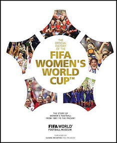 FIFA Women's World Cup Official History (The story of women's football from 1881 to the present) by FIFA, 9781787393530