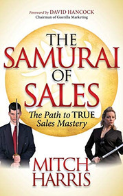 The Samurai of Sales (The Path to True Sales Mastery) - 9781614488613 by Mitch Harris, 9781614488613