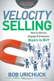 Velocity Selling (How to Attract, Engage & Empower Buyers to BUY) by Bob Urichuck, Brian S Tracy, 9781614488170