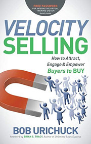 Velocity Selling (How to Attract, Engage & Empower Buyers to BUY) - 9781614488675 by Bob Urichuck, 9781614488675