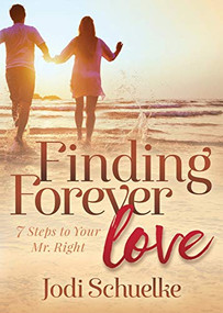 Finding Forever Love (7 Steps to Your Mr. Right) by Jodi Schuelke, 9781642793468