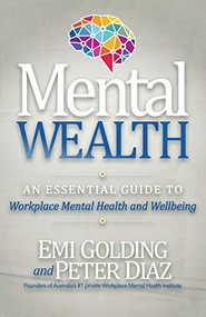 Mental Wealth (An Essential Guide to Workplace Mental Health and Wellbeing) by Emi Golding, Peter Diaz, 9781642793666