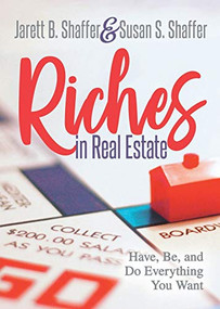 Riches in Real Estate (Have, Be, and Do Everything You Want) by Jarett B. Shaffer, Susan S. Shaffer, Don Green, 9781642793413
