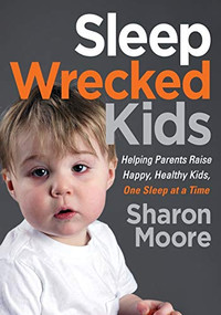 Sleep Wrecked Kids (Helping Parents Raise Happy, Healthy Kids, One Sleep at a Time) by Sharon Moore, 9781642793963