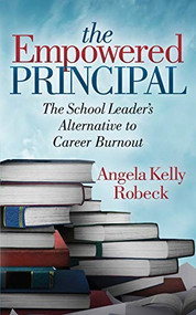 The Empowered Principal (The School Leader's Alternative to Career Burnout) by Angela Kelly Robeck, 9781642793888