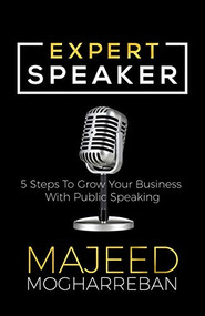 Expert Speaker (5 Steps To Grow Your Business With Public Speaking) by Majeed Mogharreban, 9781642794113