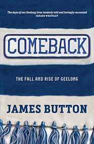Comeback (The Fall and Rise of Geelong) by James Button, 9780522866155