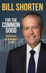 For the Common Good (Reflections on Australia's Future) by Bill Shorten, 9780522869415