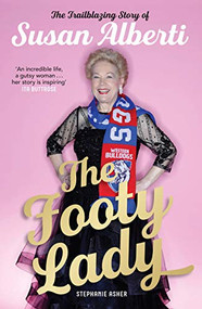 The Footy Lady (The Trailblazing Story of Susan Alberti) by Stephanie Asher, 9780522872576
