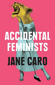 Accidental Feminists by Jane Caro, 9780522872835