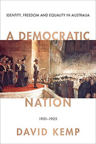 A Democratic Nation (Identity, Freedom and Equality in Australia 1901-1925) by David Kemp, 9780522873467
