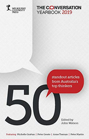 The Conversation Yearbook 2019 (50 Standout articles from Australia's top thinkers) by John Watson, 9780522876062