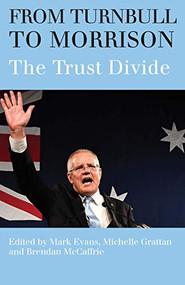 From Turnbull to Morrison (Understanding the Trust Divide) by Mark Evans, Michelle Grattan, Brendan McCaffrie, 9780522876550