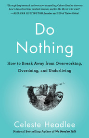 Do Nothing (How to Break Away from Overworking, Overdoing, and Underliving) - 9781984824752 by Celeste Headlee, 9781984824752