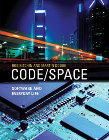 Code/Space (Software and Everyday Life) by Rob Kitchin, Martin Dodge, 9780262525916