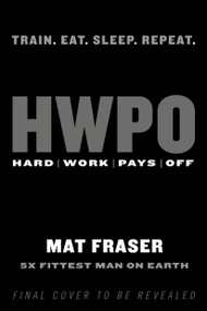 HWPO (Hard Work Pays Off) by Mat Fraser, 9780593233757