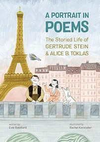 A Portrait in Poems (The Storied Life of Gertrude Stein and Alice B. Toklas) by Evie Robillard, Rachel Katstaller, 9781525300561