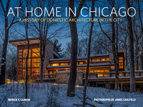 At Home in Chicago (A Living History of Domestic Architecture) by James Caulfield, Patrick F. Cannon, 9781733869034