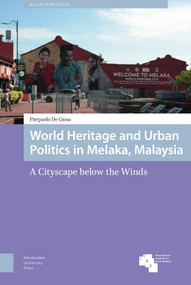 World Heritage and Urban Politics in Melaka, Malaysia (A Cityscape below the Winds) by Pierpaolo De Giosa, 9789463725026