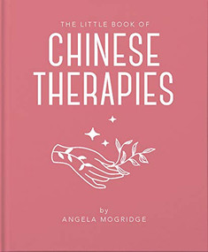 The Little Book of Ancient Chinese Therapies (Miniature Edition) by Angela Mogridge, 9781911610847