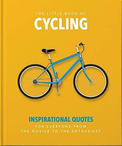 The Little Book of Cycling (Inspirational quotes for everyone, from the novice to the enthusiast) (Miniature Edition) by Orange Hippo, 9781800690066
