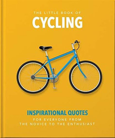 The Little Book of Cycling (Inspirational quotes for everyone, from the novice to the enthusiast) by Orange Hippo, 9781800690066