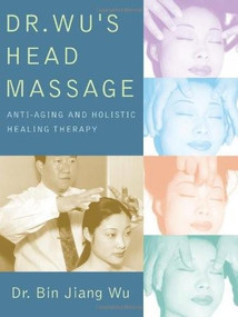 Dr Wus Head Massage (Anti-Aging and Holistic Healing Therapy) by Bin Jiang Wu, 9781594390579